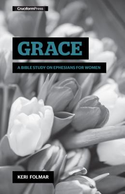 Image for Grace: A Bible Study on Ephesians for Women