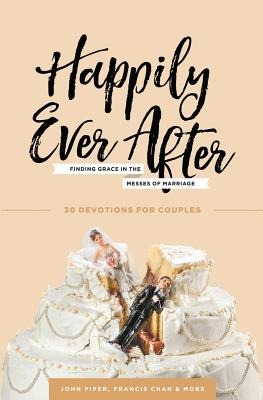 Image for Happily Ever After: Finding Grace in the Messes of Marriage
