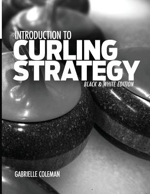 Image for Introduction to Curling Strategy: Black & White Edition