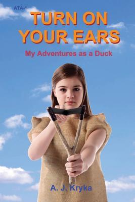Turn on Your Ears: My Adventures as a Duck (Annie's Travel Adventures), Kryka, Anton J.