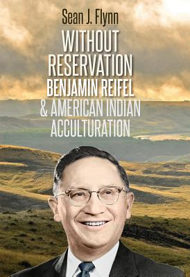 Image for Without Reservation: Benjamin Reifel and American Indian Acculturation