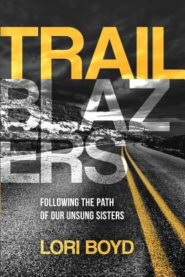 Trailblazers: Following the Path of Our Unsung Sisters, Boyd, Lori Belihar