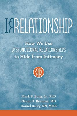 Image for IRRELATIONSHIP: How we use Dysfunctional Relationships to Hide from Intimacy