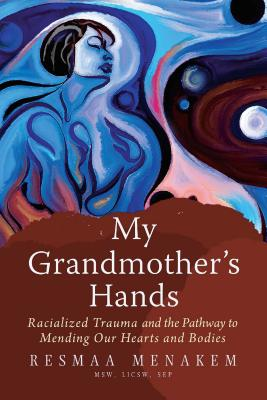 Image for My Grandmother's Hands: Racialized Trauma and the Pathway to Mending Our Hearts and Bodies