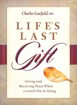 Image for Life's Last Gift: Giving and Receiving Peace When a Loved One Is Dying