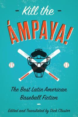 Kill the �mpaya!  The Best Latin American Baseball Fiction