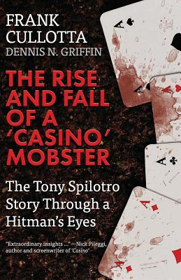 Image for Rise And Fall Of A 'Casino' Mobster: The Tony Spilotro Story Through A Hitman's