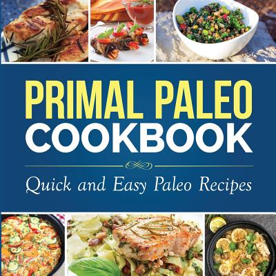 Image for Primal Paleo Cookbook: Quick and Easy Paleo Recipes (Paleo Cooking)
