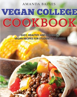 Vegan College Cookbook: Easy, Healthy, and Delicious Vegan Recipes for Students and More, Baines, Amanda; Dylanna Press