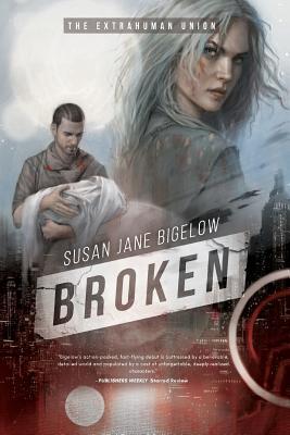Broken (The Extrahuman Union) (Volume 1), Bigelow, Susan Jane