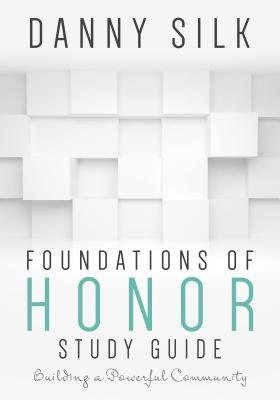 Foundations Of Honor Study Guide: Building a Powerful Community, Silk, Danny