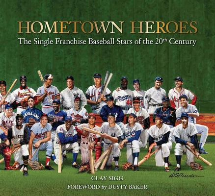 Image for Hometown Heroes: The Single Franchise Baseball Stars of the 20th Century