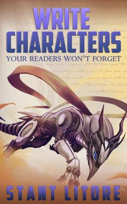 Write Characters Your Readers Won't Forget: A Toolkit for Emerging Writers, Litore, Stant