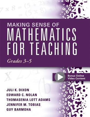 Making Sense of Mathematics for Teaching Grades 3-5, Juli K. Dixon, Edward C. Nolan, Thomasenia Lott Adams, Jennifer M. Tobias, Guy Barmoha
