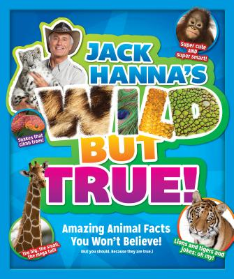 Image for Jack Hanna's Wild But True: Amazing Animal Facts You Won't Believe!