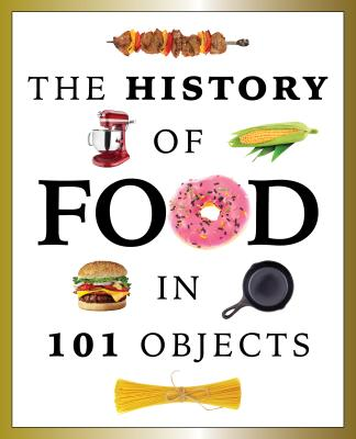 Image for The History of Food in 101 Objects