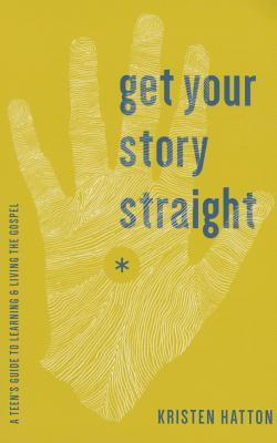 Image for Get Your Story Straight: A Teen's Guide to Learning and Living the Gospel