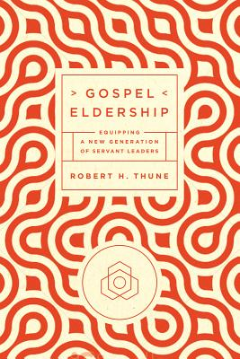 Image for Gospel Eldership: Equipping a New Generation of Servant Leaders
