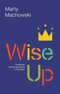 Image for Wise Up: Ten-Minute Family Devotions in Proverbs