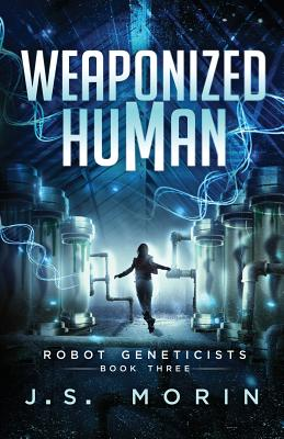 Weaponized Human (Robot Geneticists), Morin, J.S.
