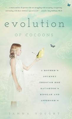 Evolution of Cocoons: A Mother's Journey Through Her Daughter's Bipolar and Asperger's, Vought, Janna