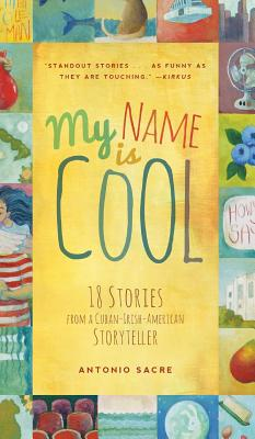 Image for My Name Is Cool: 18 Stories from a Cuban-Irish-American Storyteller