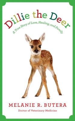Image for Dillie the Deer: The Remarkable Story of a Wondrous Fawn Whose Love Transformed A Veterinarian and Her Family