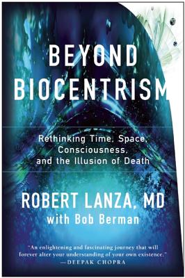 Image for Beyond Biocentrism: Rethinking Time, Space, Consciousness, and the Illusion of Death