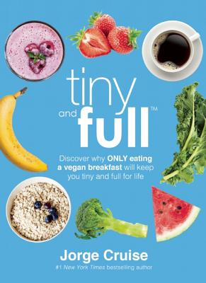 Image for Tiny and Full: Discover Why Only Eating a Vegan Breakfast Will Keep You Tiny and Full for Life