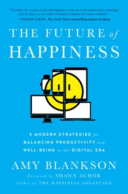Image for The Future of Happiness: 5 Modern Strategies for Balancing Productivity and Well-Being in the Digital Era