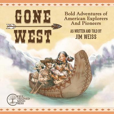 Gone West: Bold Adventures of American Explorers and Pioneers