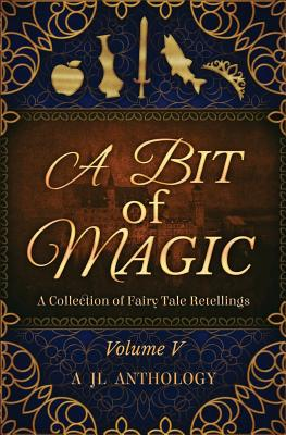 Image for A Bit of Magic: A Collection of Fairy Tale Retellings (JL Anthology) (Volume 5)