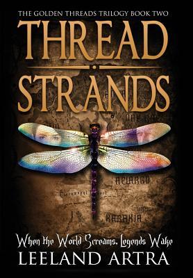 Thread Strands: Golden Threads Trilogy Book Two, Artra, Leeland