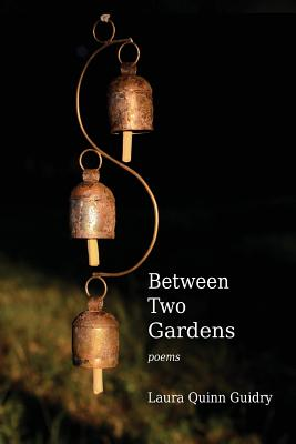 Between Two Gardens, Guidry, Laura Quinn