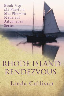 Rhode Island Rendezvous: Book 3 of the Patricia MacPherson Nautical Adventure Series (Volume 3), Collison, Linda