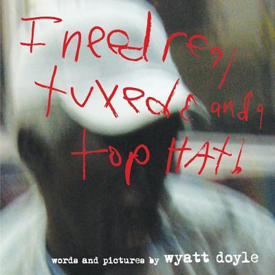 I Need Real Tuxedo and a Top Hat!, Doyle, Wyatt