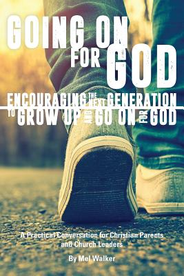 Image for Going On For God: Encouraging the Next Generation to Grow Up and Go On For God