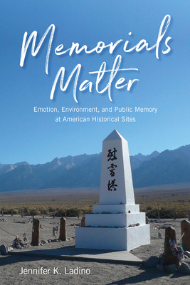 Image for MEMORIALS MATTER: EMOTION, ENVIRONMENT, AND PUBLIC MEMORY AT AMERICAN HISTORICAL SITES