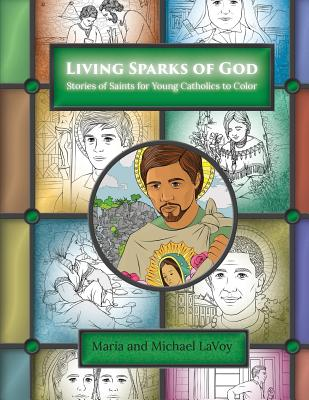 Living Sparks of God: Stories of Saints for Young Catholics to Color, LaVoy, Maria