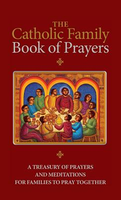 Image for The Catholic Family Book of Prayers: A Treasury of Prayers and Meditations for Families to Pray Together