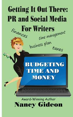 Image for Getting It Out There: PR & Social Media For Writers: Branding, What's in a Name?; Budgeting Time & Money