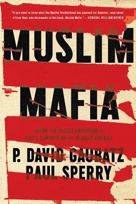 Muslim Mafia: Inside the Secret Underworld that's Conspiring to Islamize America, Gaubatz, P. David; Sperry, Paul