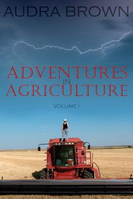 Image for Adventures in Agriculture Volume One (Volume 1)