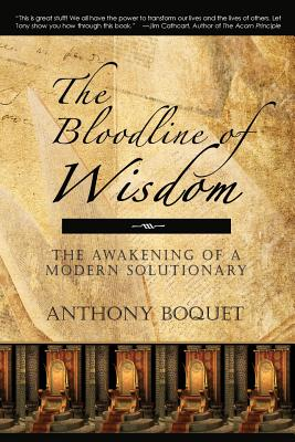 The Bloodline of Wisdom: The Awakening of a Modern Solutionary, Boquet, Anthony