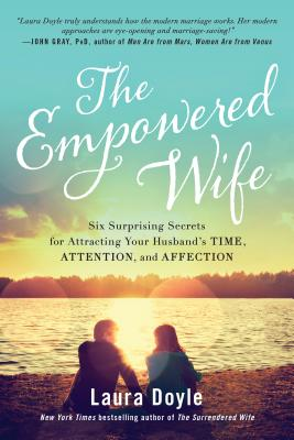 Image for The Empowered Wife: Six Surprising Secrets for Attracting Your Husband's Time, Attention, and Affection
