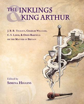 Image for The Inklings and King Arthur: J. R. R. Tolkien, Charles Williams, C. S. Lewis, and Owen Barfield on the Matter of Britain (Signed First Edition)