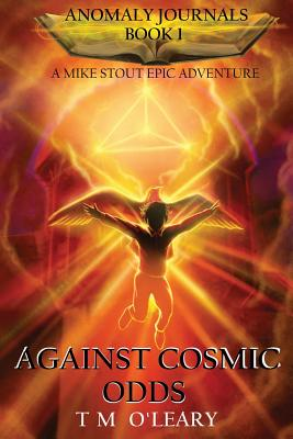 Against Cosmic Odds (Anomaly Journals) (Volume 1), O'Leary, T M