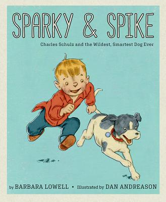 Image for SPARKY & SPIKE: CHARLES SCHULZ AND THE WILDEST, SMARTEST DOG EVER