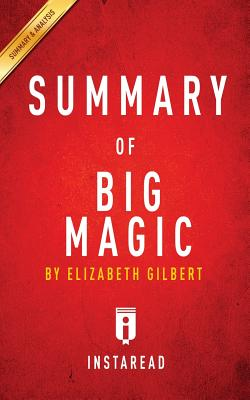 Summary of Big Magic: by Elizabeth Gilbert | Includes Analysis, Summaries, Instaread
