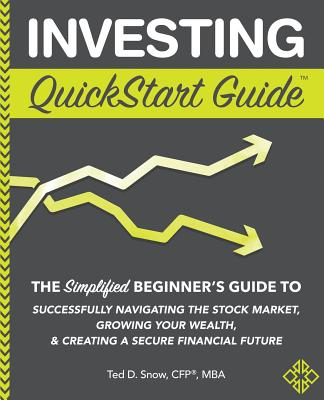 Image for Investing QuickStart Guide: The Simplified Beginner's Guide to Successfully Navigating the Stock Market,Growing your Wealth, & Creating a Secure Financial F